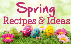 Spring Recipes and Ideas