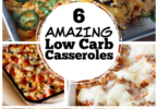 6 Amazing Low Carb Casseroles